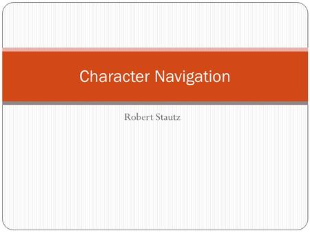 Robert Stautz Character Navigation. Overview 1. Briefly review the A* algorithm. 2. Some variations to A*. 3. Dynamic Pathfinding.