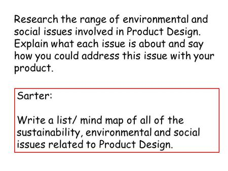 Research the range of environmental and social issues involved in Product Design. Explain what each issue is about and say how you could address this issue.