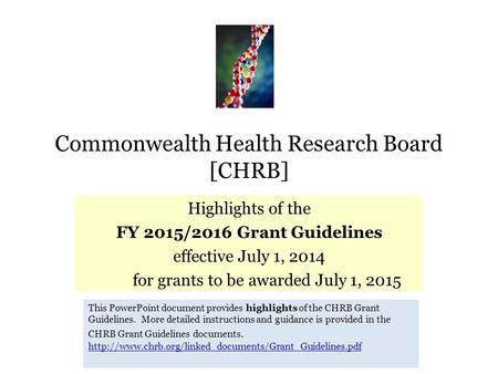 Commonwealth Health Research Board [CHRB] Highlights of the FY 2015/2016 Grant Guidelines effective July 1, 2014 for grants to be awarded July 1, 2015.