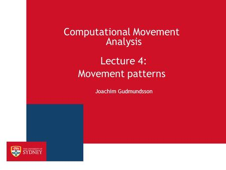 Computational Movement Analysis Lecture 4: Movement patterns Joachim Gudmundsson.