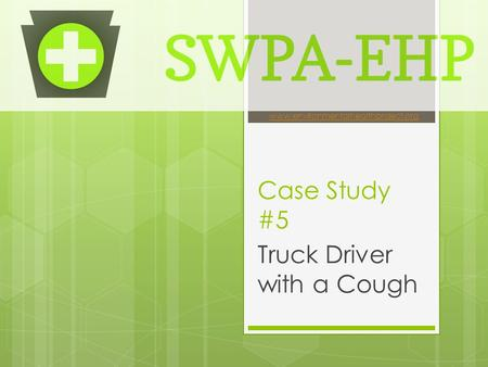 Case Study #5 Truck Driver with a Cough www.environmentalhealthproject.org.