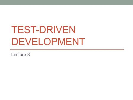 TEST-DRIVEN DEVELOPMENT Lecture 3. Definition Test-driven development (development through testing) is a technique of programming, in which the unit tests.