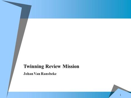 1 Twinning Review Mission Johan Van Ransbeke. 2 Why Twinning ?  Pre-accession assistance  Implement a section of the Acquis  Member State (MS) – Beneficiary.