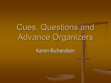 Cues, Questions and Advance Organizers Karen Richardson.