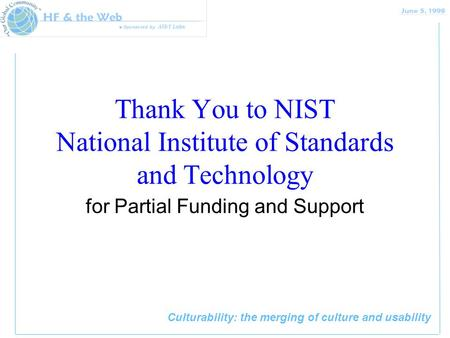 Culturability: the merging of culture and usability Thank You to NIST National Institute of Standards and Technology for Partial Funding and Support.