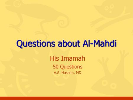 His Imamah 50 Questions A.S. Hashim, MD Questions about Al-Mahdi.