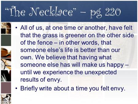 """The Necklace"" – pg 220 All of us, at one time or another, have felt that the grass is greener on the other side of the fence – in other words, that someone."