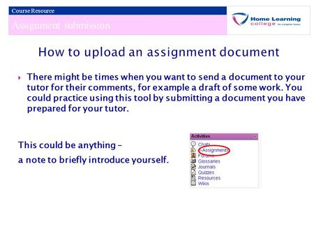 Assignment submission Course Resource  There might be times when you want to send a document to your tutor for their comments, for example a draft of.