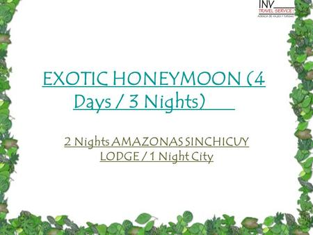 EXOTIC HONEYMOON (4 Days / 3 Nights) 2 Nights AMAZONAS SINCHICUY LODGE / 1 Night City.
