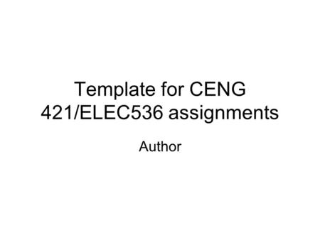 Template for CENG 421/ELEC536 assignments Author.