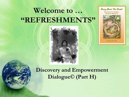 "Welcome to … ""REFRESHMENTS"" Discovery and Empowerment Dialogue© (Part H)"