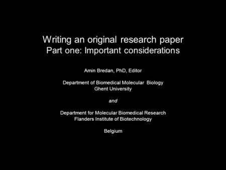 Writing an original research paper Part one: Important considerations Amin Bredan, PhD, Editor Department of Biomedical Molecular Biology Ghent University.
