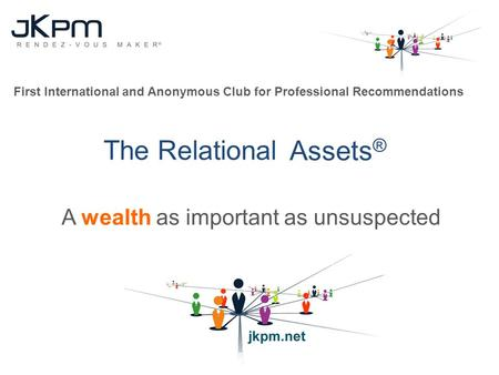 The Relational Assets ® A wealth as important as unsuspected First International and Anonymous Club for Professional Recommendations.