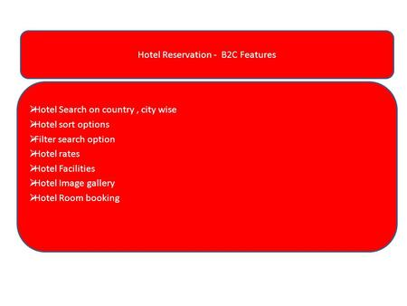 Jnan B2C Features Hotel Reservation - B2C Features  Hotel Search on country, city wise  Hotel sort options  Filter search option  Hotel rates  Hotel.