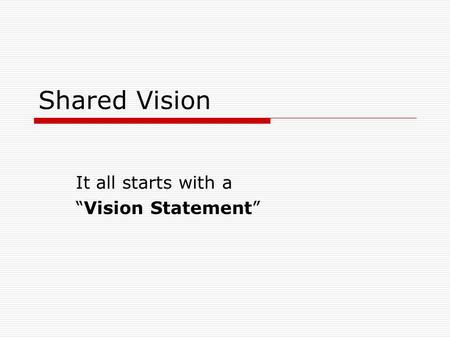 "Shared Vision It all starts with a ""Vision Statement"""