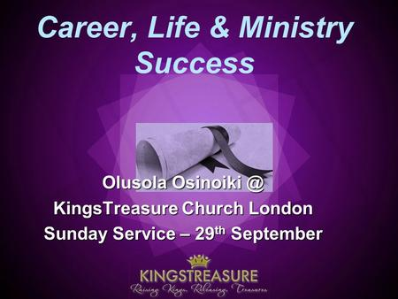 Career, Life & Ministry Success Olusola KingsTreasure Church London Sunday Service – 29 th September.