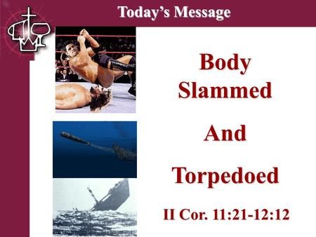 Brentwood Park Today's Message Body Slammed AndTorpedoed II Cor. 11:21-12:12.