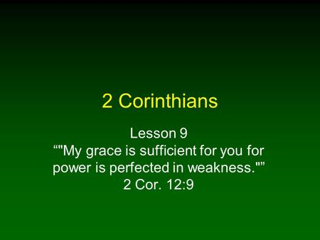 "2 Corinthians Lesson 9 ""My grace is sufficient for you for power is perfected in weakness."" 2 Cor. 12:9."