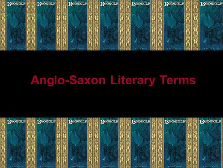 Anglo-Saxon Literary Terms. Epic A long narrative poem On a serious subject Written in a grand or elevated style Centered on a larger-than-life hero.