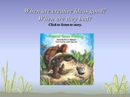 When are creative ideas good? When are they bad? Click to listen to story.