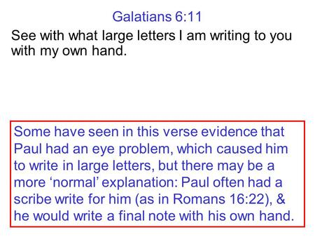 Galatians 6:11 See with what large letters I am writing to you with my own hand. Some have seen in this verse evidence that Paul had an eye problem, which.