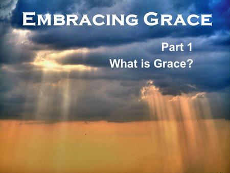 "Embracing Grace Part 1 What is Grace?. Genesis 32:1-2 Ephesians 2:3-9 ""…(we) were by nature children of wrath, even as the rest. But because of his great."