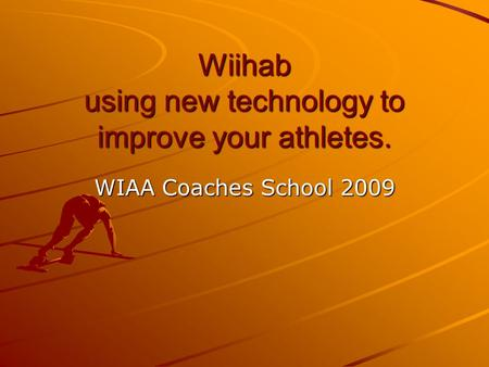 Wiihab using new technology to improve your athletes. WIAA Coaches School 2009.