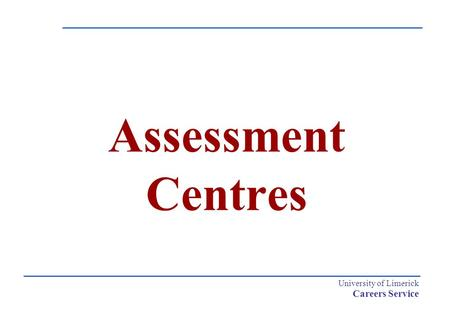University of Limerick Careers Service Assessment Centres.