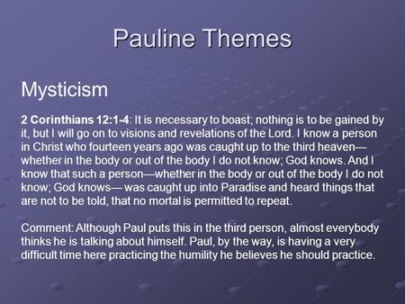 Pauline Themes Mysticism 2 Corinthians 12:1-4: It is necessary to boast; nothing is to be gained by it, but I will go on to visions and revelations of.