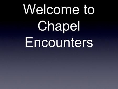 Welcome to Chapel Encounters. The Search for Significance.