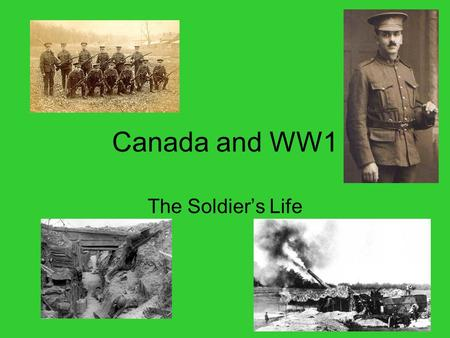 Canada and WW1 The Soldier's Life. Canadian Expeditionary Force In 1914 Canada had a small standing army and a much larger militia Canada had a regular.
