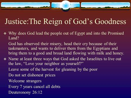 Justice:The Reign of God's Goodness  Why does God lead the people out of Egypt and into the Promised Land? God has observed their misery, head their cry.