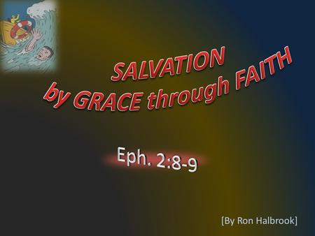 [By Ron Halbrook]. 2 8 For by grace are ye saved through faith; and that not of yourselves: it is the gift of God: 9 Not of works, lest any man should.