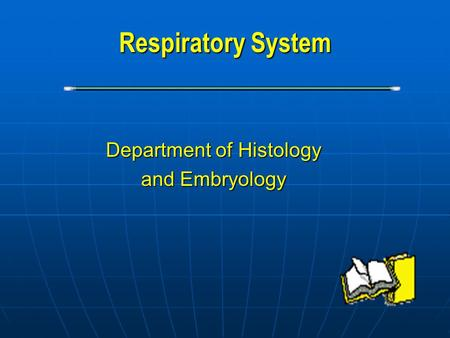 Respiratory System Department of Histology and Embryology.