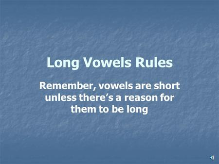 Remember, vowels are short unless there's a reason for them to be long