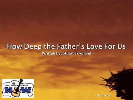 How Deep the Father's Love For Us Written by: Stuart Townend How Deep the Father's Love For Us Written by: Stuart Townend CCLI# 1119107.