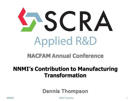 5/9/2015SCRA Proprietary15/9/2015. SCRA Proprietary2 History After a nationwide outreach effort, the federal interagency Advanced Manufacturing National.