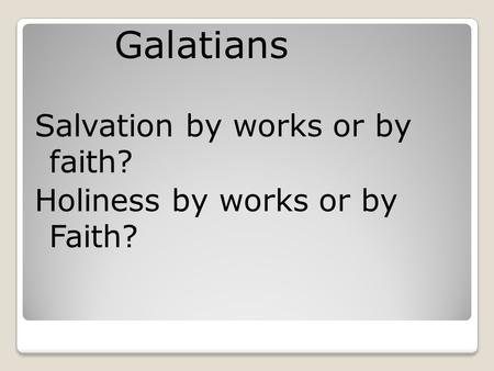 Galatians Salvation by works or by faith?