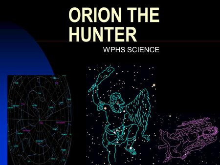 ORION THE HUNTER WPHS SCIENCE.