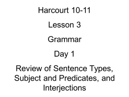 Review of Sentence Types, Subject and Predicates, and Interjections