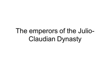 The emperors of the Julio- Claudian Dynasty. What year was Julius Caser assassinated? What was the name of the step-brother that Augustus put to death?