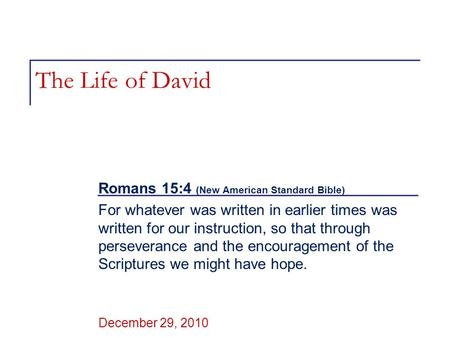 The Life of David Romans 15:4 (New American Standard Bible) For whatever was written in earlier times was written for our instruction, so that through.