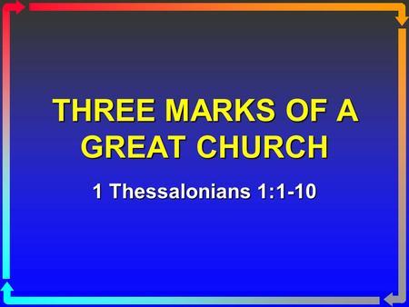 THREE MARKS OF A GREAT CHURCH 1 Thessalonians 1:1-10.