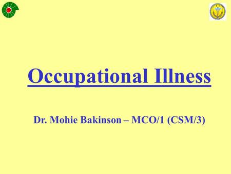 Occupational Illness Dr. Mohie Bakinson – MCO/1 (CSM/3)