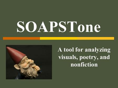 SOAPSTone A tool for analyzing visuals, poetry, and nonfiction.