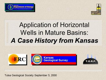 A Case History from Kansas Application of Horizontal Wells in Mature Basins: A Case History from Kansas Tulsa Geological Society September 5, 2000.