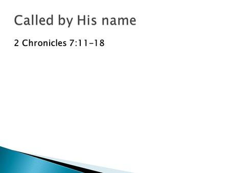 2 Chronicles 7:11-18. God's calling refers to your identity, journey and destiny.