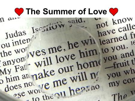 The Summer of Love. is patient is kind does not envy does not boast is not proud does not dishonor others is not self-seeking is not easily angered 1.