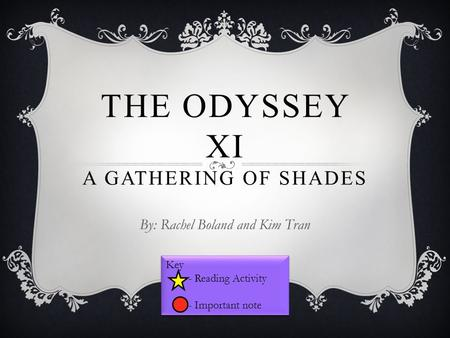 THE ODYSSEY XI A GATHERING OF SHADES By: Rachel Boland and Kim Tran Key - Reading Activity - Important note Key - Reading Activity - Important note.