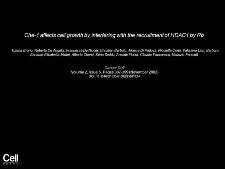 Che-1 affects cell growth by interfering with the recruitment of HDAC1 by Rb Tiziana Bruno, Roberta De Angelis, Francesca De Nicola, Christian Barbato,
